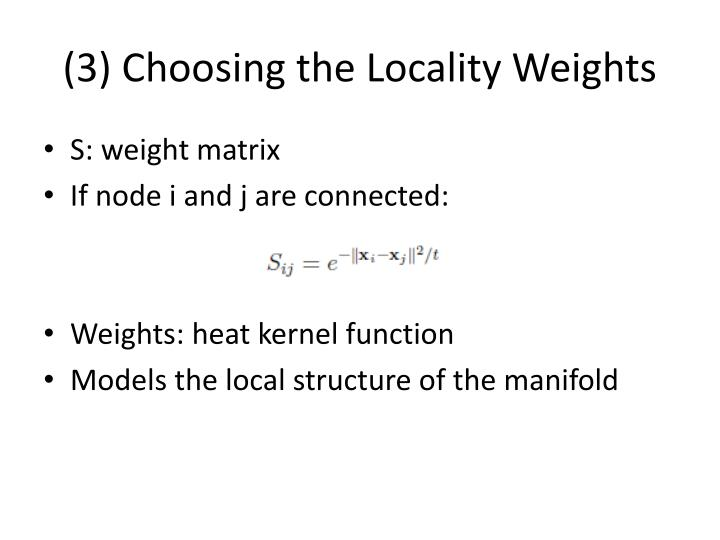 (3) Choosing the Locality Weights