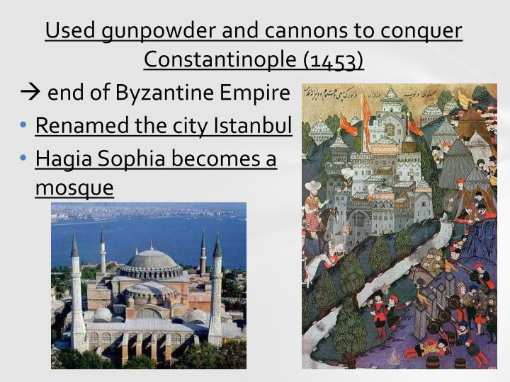 Used gunpowder and cannons to conquer Constantinople (1453)