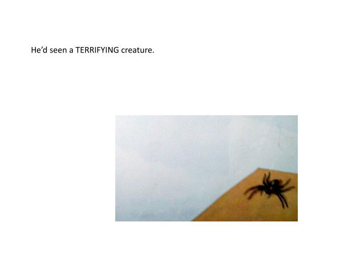 He'd seen a TERRIFYING creature.