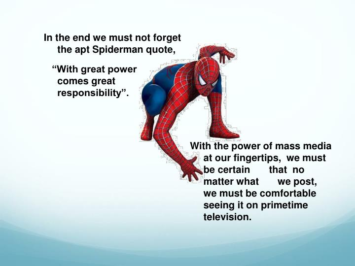 In the end we must not forget the apt Spiderman quote,