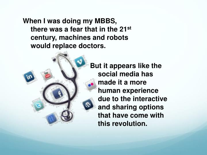 When I was doing my MBBS, there was a fear that in the 21