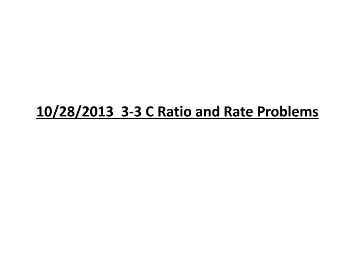 10 28 2013 3 3 c ratio and rate problems