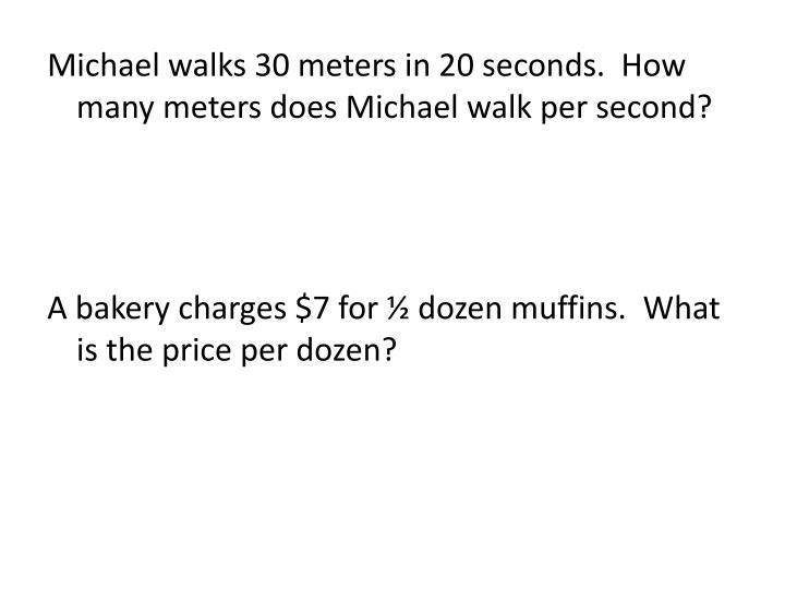Michael walks 30 meters in 20 seconds.  How many meters does Michael walk per second?