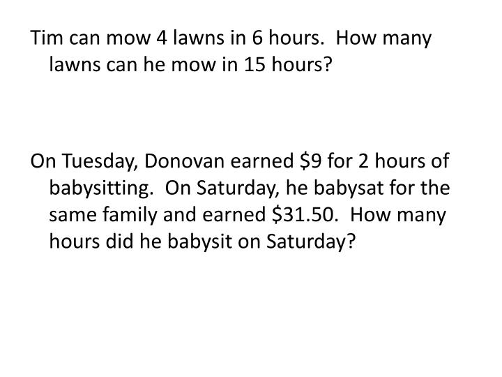 Tim can mow 4 lawns in 6 hours.  How many lawns can he mow in 15 hours?