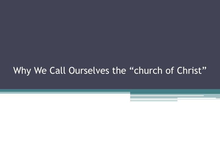 why we call ourselves the church of christ