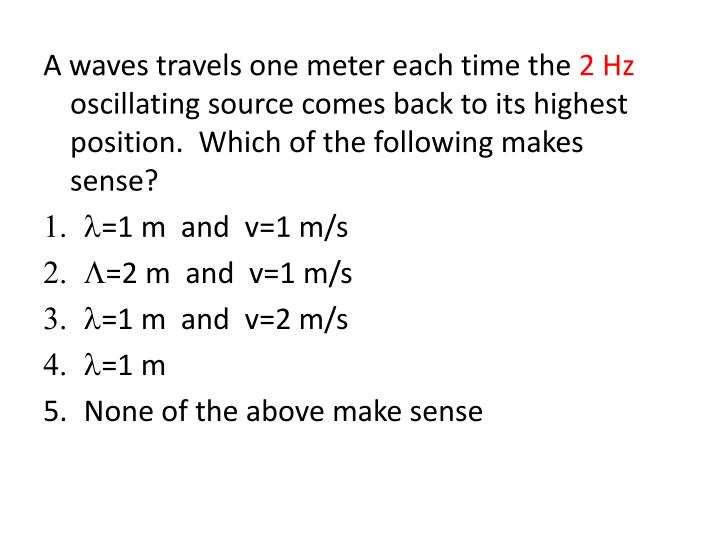 A waves travels one meter each time the