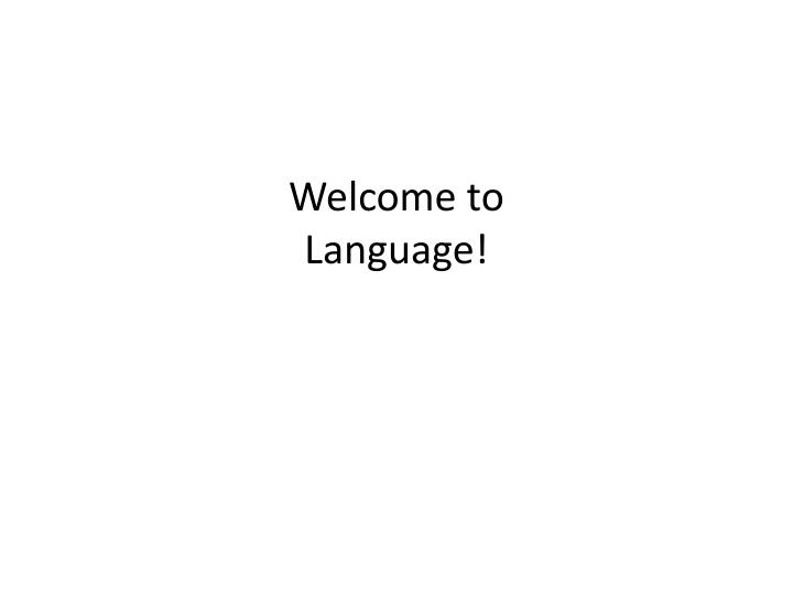 Welcome to language