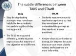 the subtle differences between taks and staar
