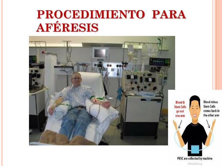 PROCEDIMIENTO  PARA AFÉRESIS