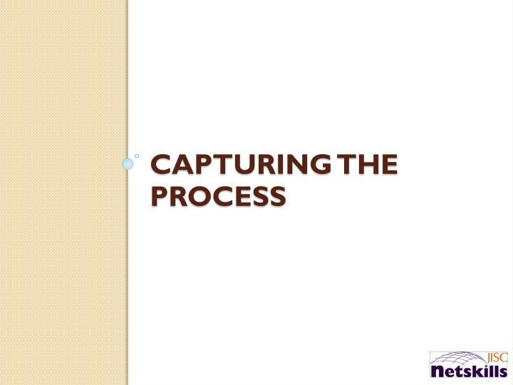 Capturing the Process