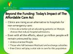 beyond the funding today s impact of the affordable care act