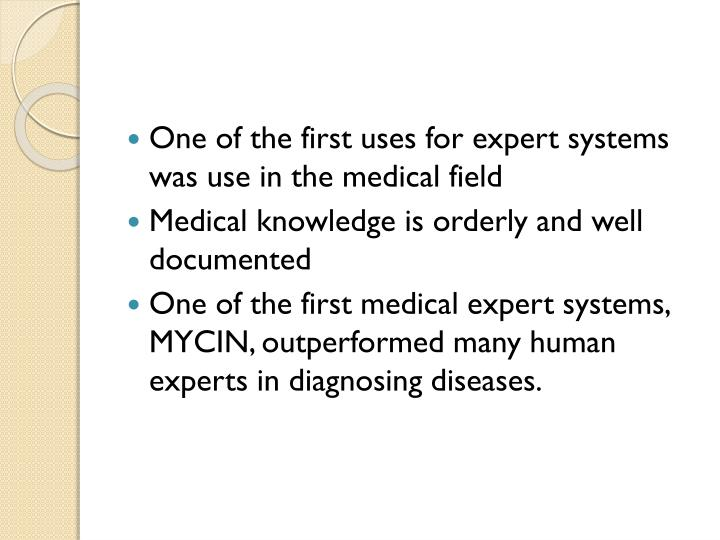One of the first uses for expert systems was use in the medical field