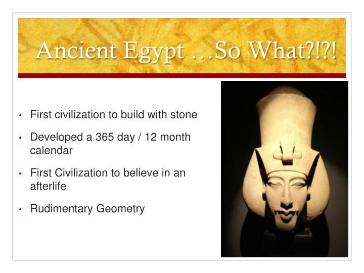 Ancient Egypt …So What?!?!