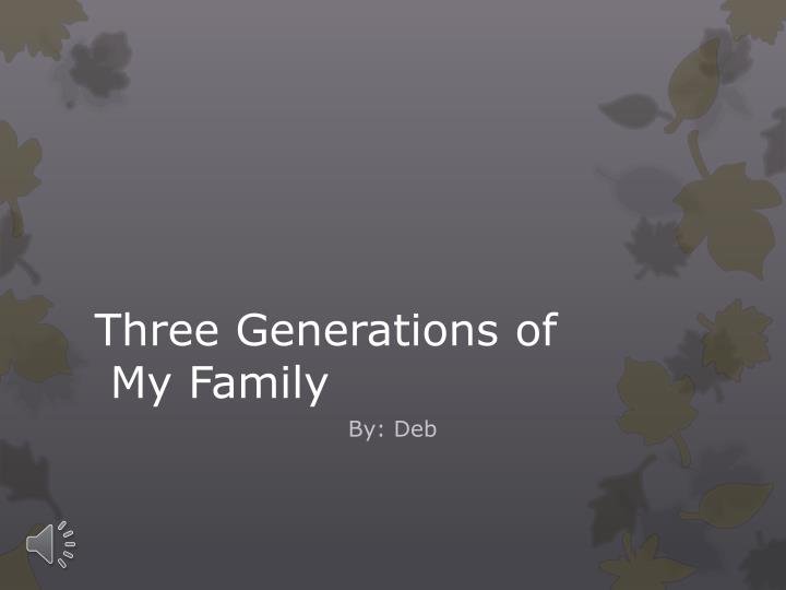 Three Generations of