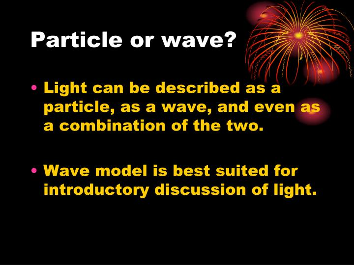 Particle or wave?