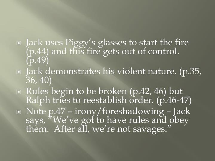 Jack uses Piggy's glasses to start the fire (p.44) and this fire gets out of control. (p.49)