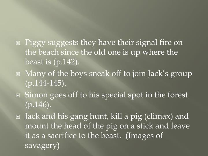 Piggy suggests they have their signal fire on the beach since the old one is up where the beast is (p.142).