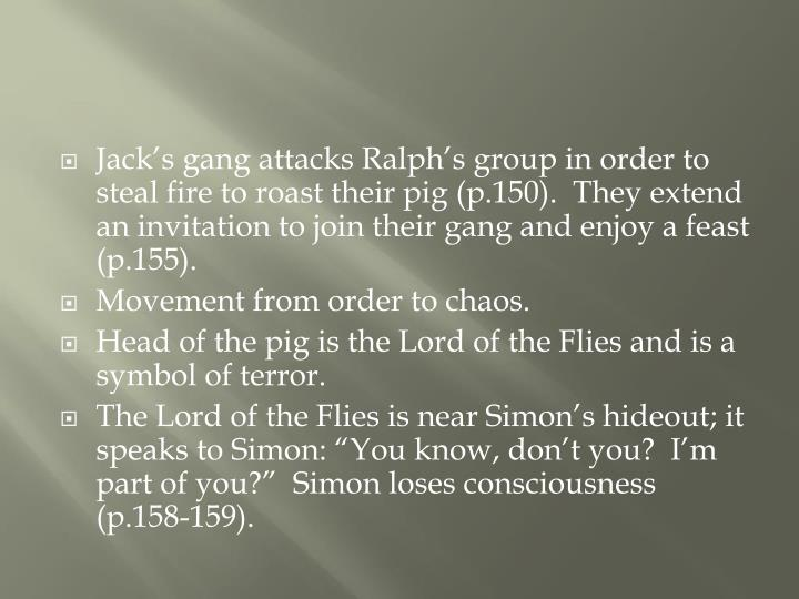 Jack's gang attacks Ralph's group in order to steal fire to roast their pig (p.150).  They extend an invitation to join their gang and enjoy a feast (p.155).