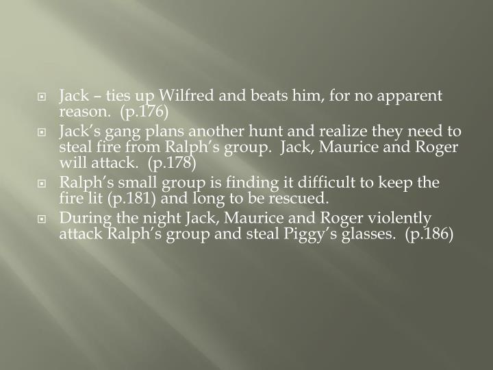 Jack – ties up Wilfred and beats him, for no apparent reason.  (p.176)