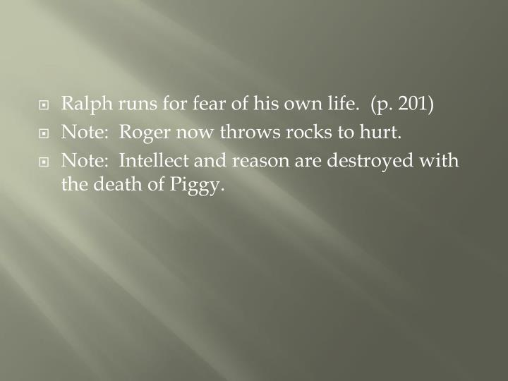 Ralph runs for fear of his own life.  (p. 201)