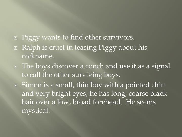 Piggy wants to find other survivors.