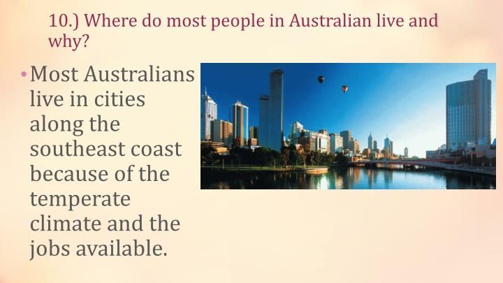 10.) Where do most people in Australian live and why?