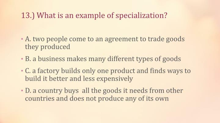 13.) What is an example of specialization?