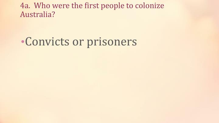 4a.  Who were the first people to colonize  Australia?