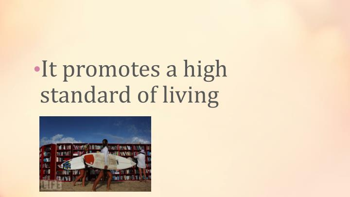 It promotes a high standard of living