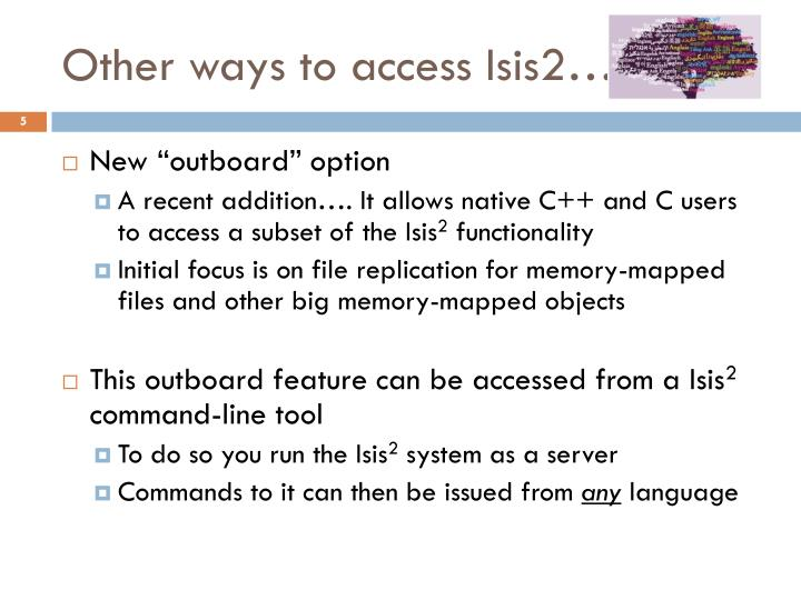 Other ways to access Isis2…