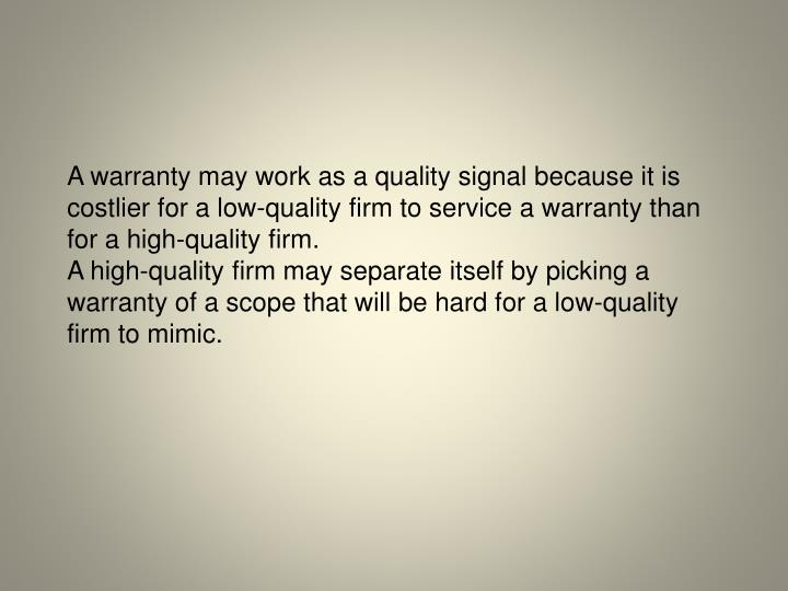 A warranty may work as a quality signal