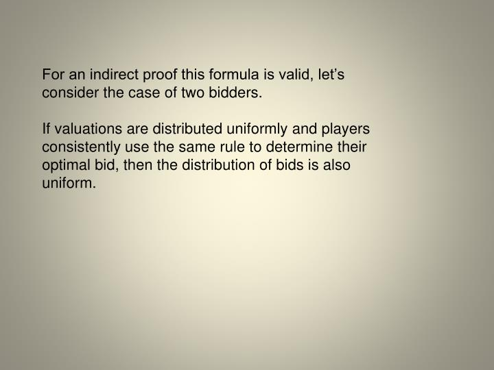 For an indirect proof this formula is valid, let's consider the case of two bidders.