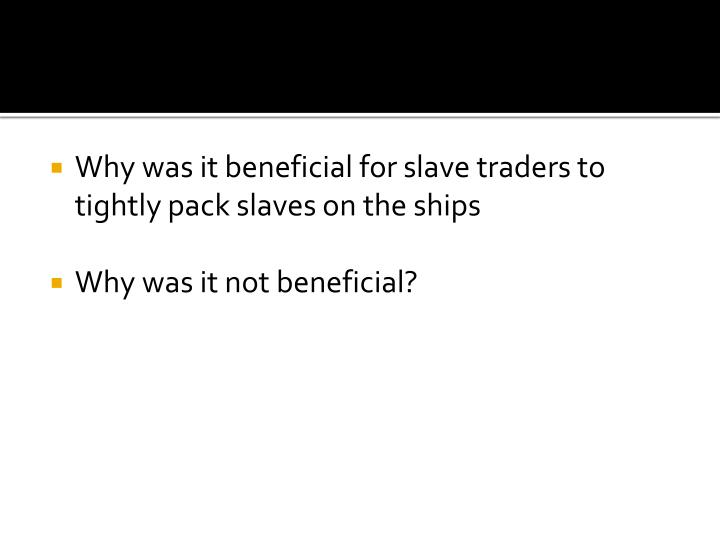 Why was it beneficial for slave traders to tightly pack slaves on the ships