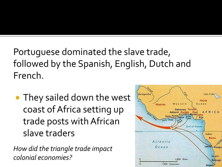 They sailed down the west coast of Africa setting up trade posts with African slave traders