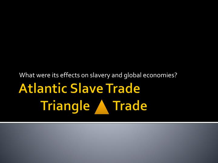 what were its effects on slavery and global economies