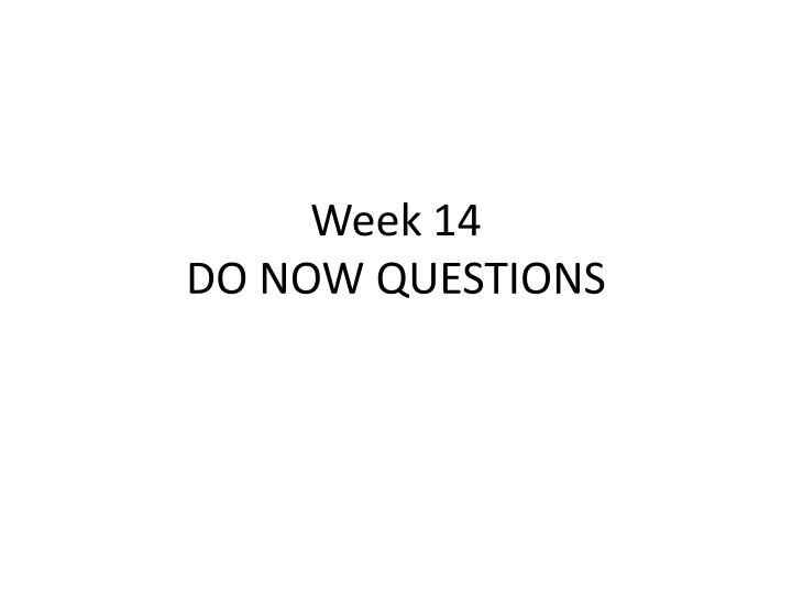 Week 14 do now questions