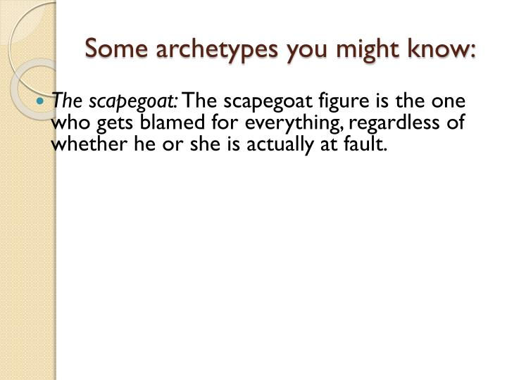 Some archetypes you might know: