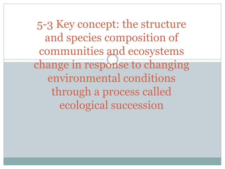 5-3 Key concept: the structure and species composition of communities and ecosystems change in response