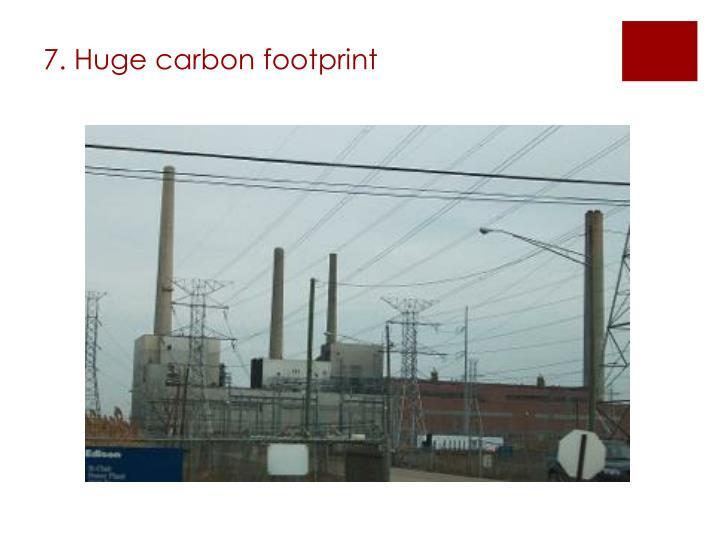 7. Huge carbon footprint