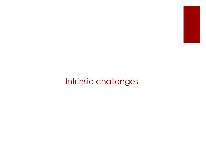 Intrinsic challenges