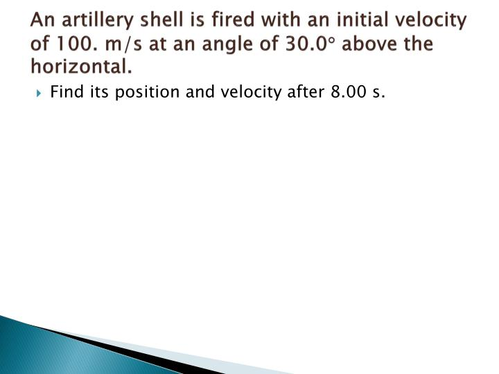 An artillery shell is fired with an initial velocity of 100. m/s at an angle of 30.0