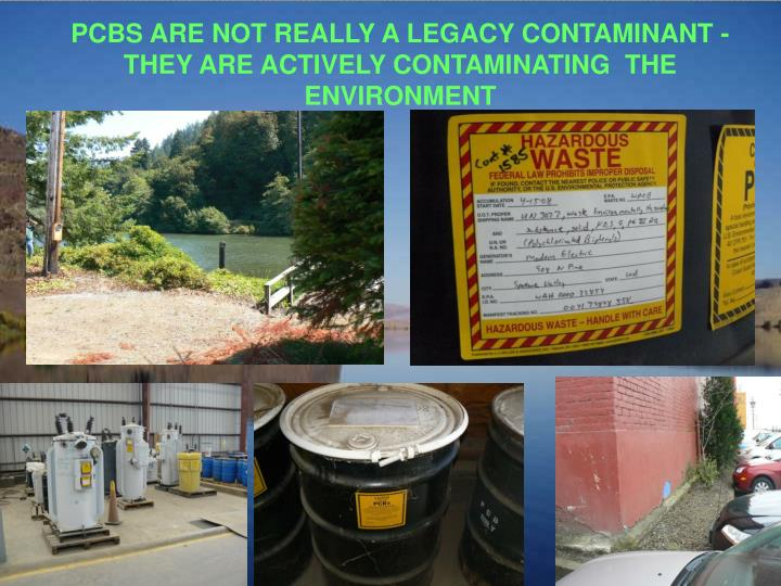 PCBS ARE NOT REALLY A LEGACY CONTAMINANT -