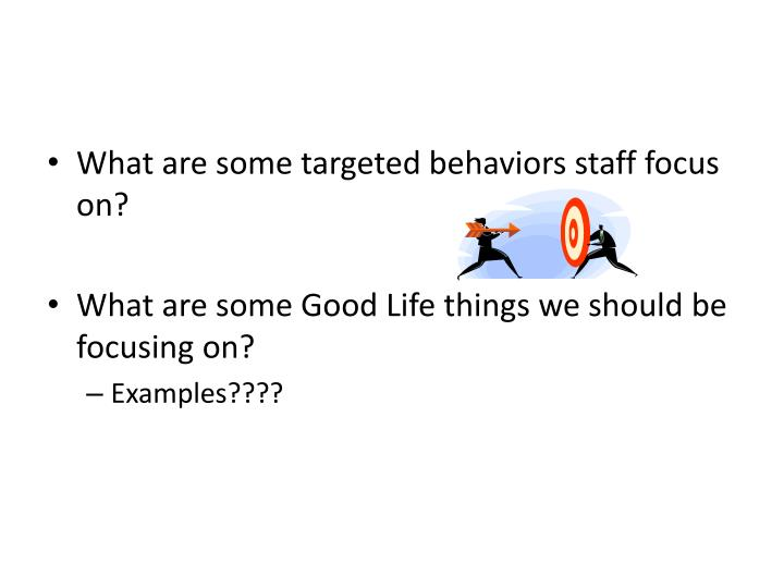What are some targeted behaviors staff focus on?