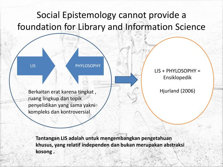 Social Epistemology cannot provide a foundation for Library and Information Science