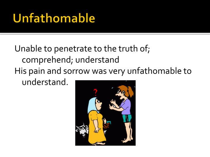 Unfathomable