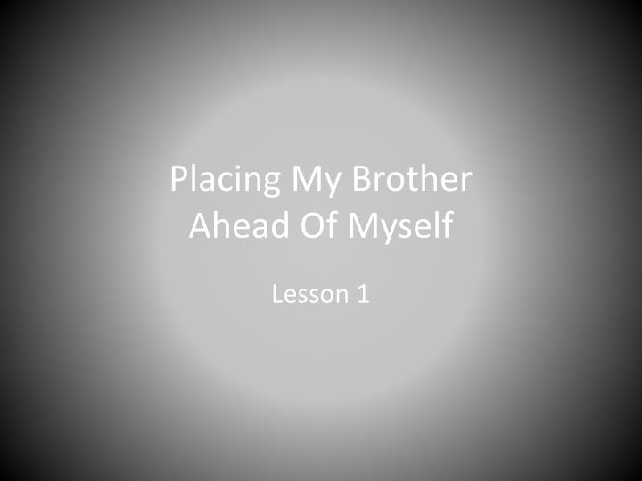 Placing My Brother