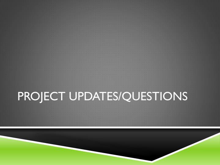 Project updates questions