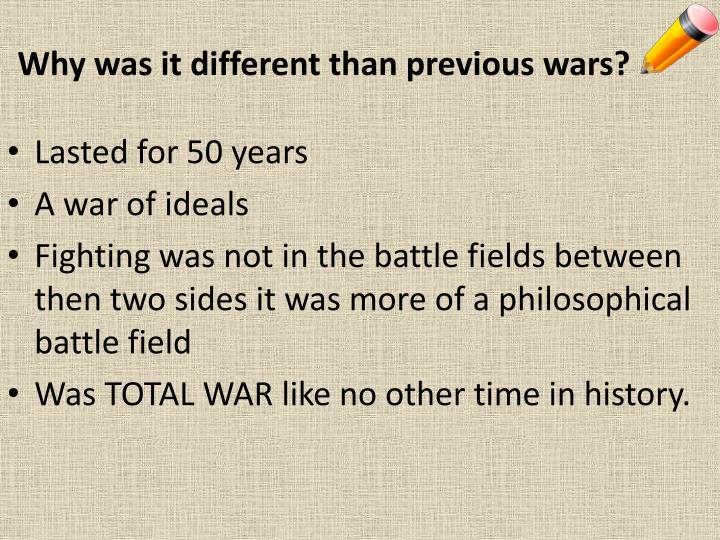 Why was it different than previous wars?