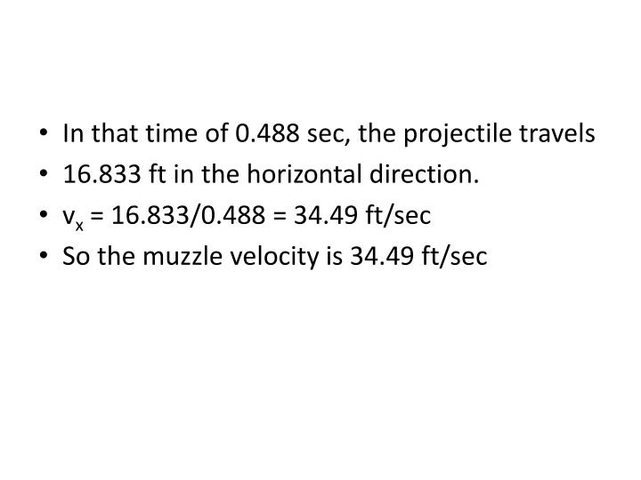 In that time of 0.488 sec, the projectile travels