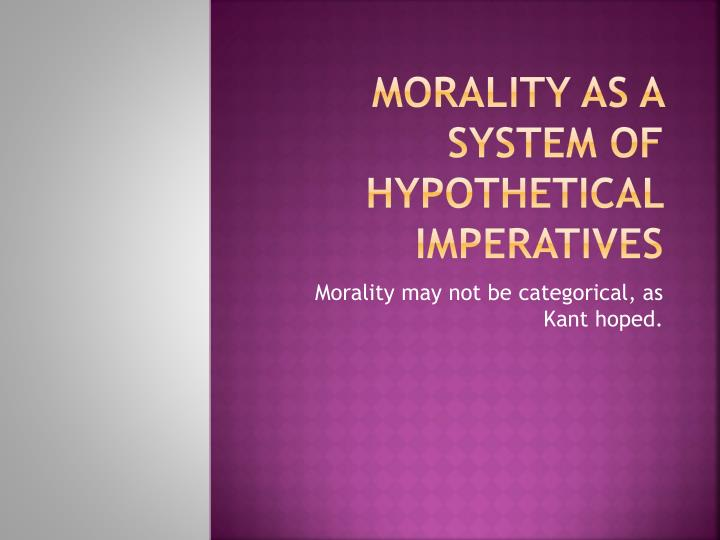 Morality as a system of hypothetical imperatives